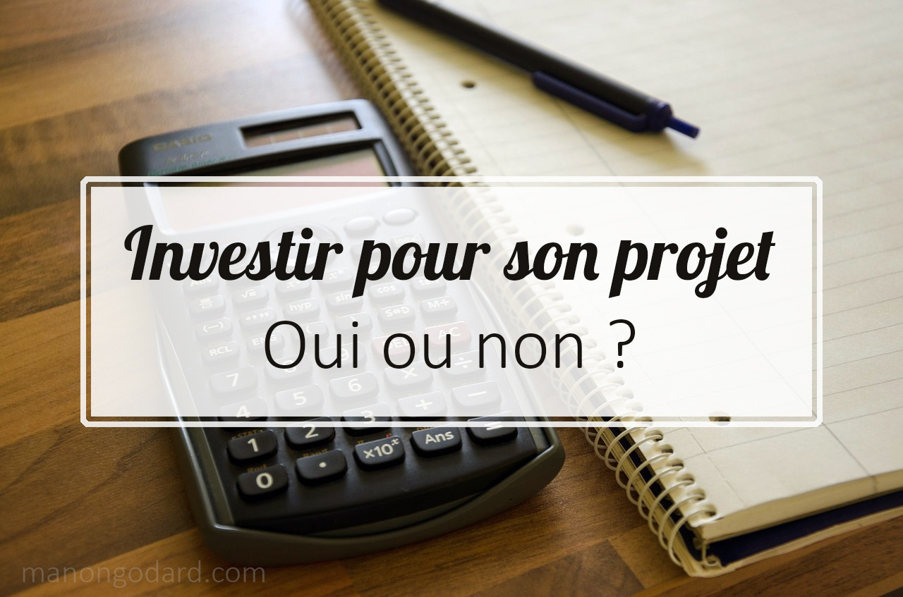 Investir pour son projet : oui ou non ?