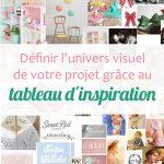Comment définir l'univers visuel de votre projet grâce au tableau d'inspiration ?