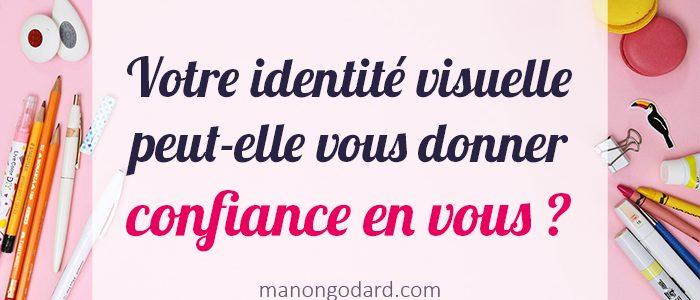 Votre identité visuelle peut-elle vous donner confiance en vous ?
