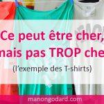 Ce peut être cher mais pas TROP cher (l'exemple des T-shirts)