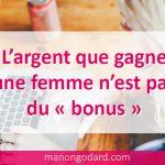 L'argent que gagne une femme n'est pas du « bonus »