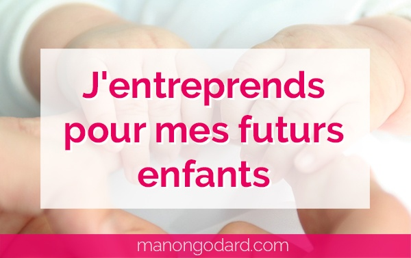"""""""J'entreprends pour mes futurs enfants"""" par Manon Godard"""