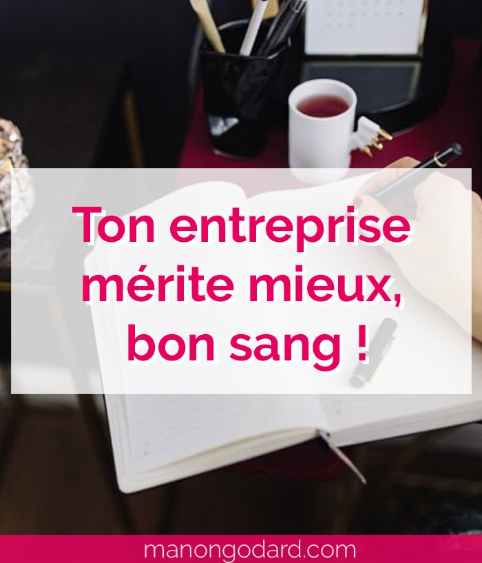 """Ton entreprise mérite mieux, bon sang !"" par Manon Godard"