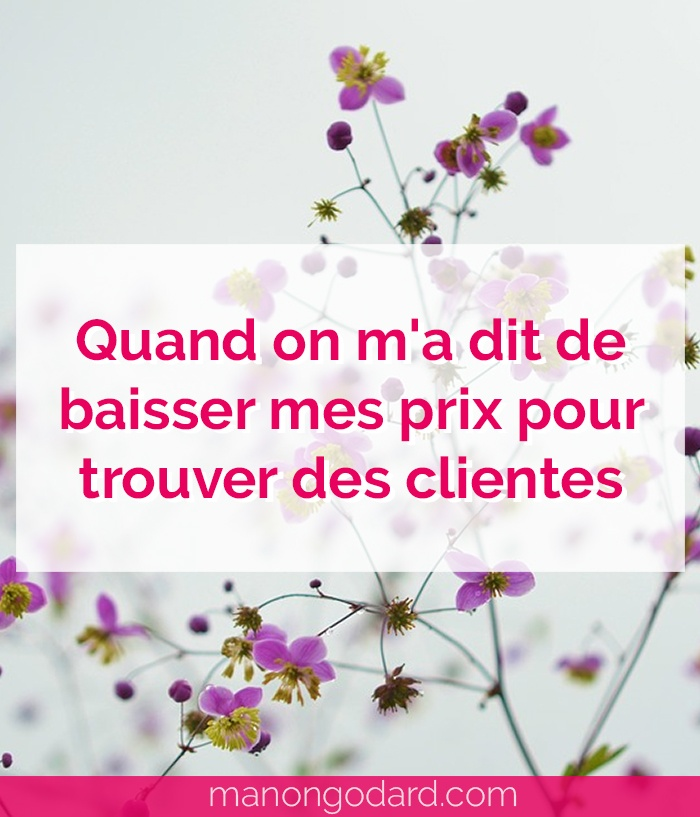 """""""Quand on m'a dit de baisser mes prix pour trouver des clientes"""" par Manon Godard"""