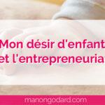 Mon désir d'enfant et l'entrepreneuriat