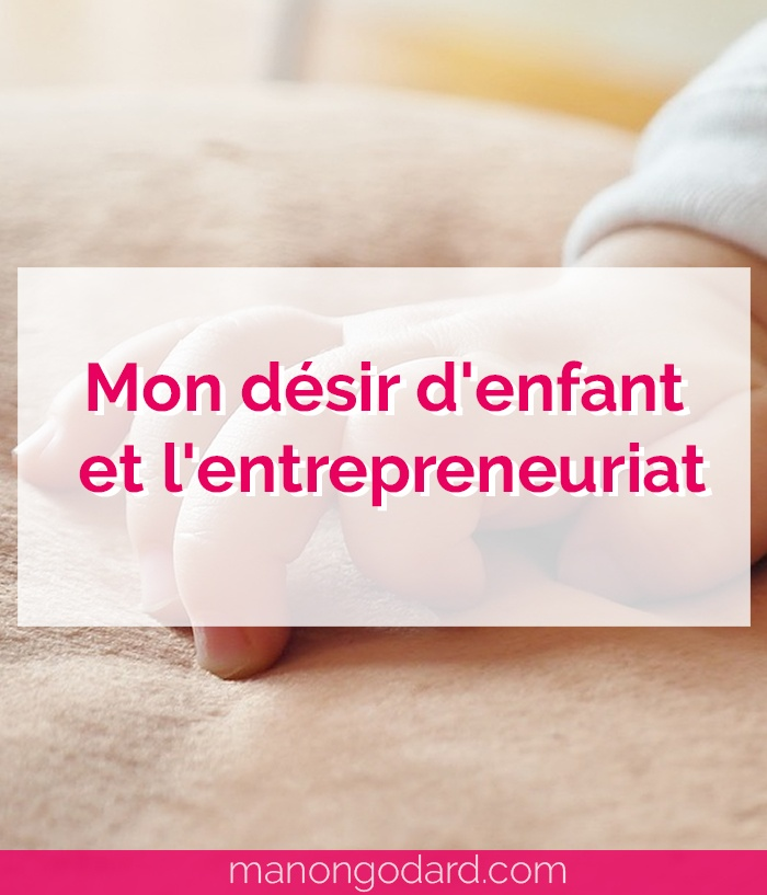 """""""Mon désir d'enfant et l'entrepreneuriat"""" par Manon Godard"""