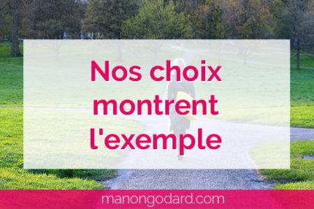 """""""Nos choix montrent l'exemple"""" par Manon Godard"""