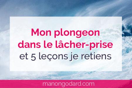 """""""Mon plongeon dans le lâcher-prise et 5 leçons je retiens"""" par Manon Godard"""