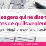 Ces gens qui ne disent pas ce qu'ils veulent – La métaphore de l'architecte