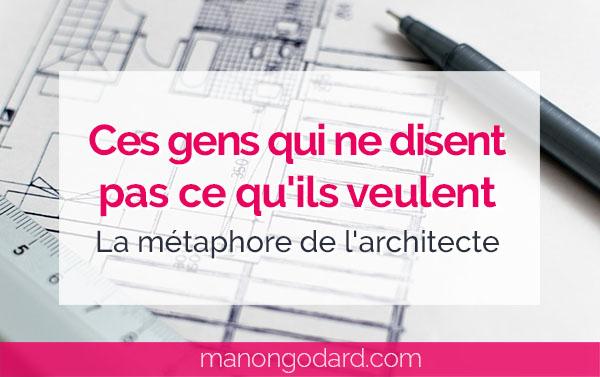"""""""Ces gens qui ne disent pas ce qu'ils veulent - La métaphore de l'architecte"""" par Manon Godard"""