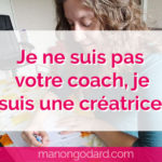 Je ne suis pas votre coach, je suis une créatrice