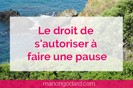 """""""Le droit de s'autoriser à faire une pause"""" par Manon Godard"""