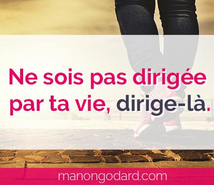 """""""Ne sois pas dirigée par ta vie, dirige-là"""" par Manon Godard"""