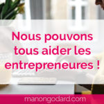 Nous pouvons tous aider les entrepreneures !