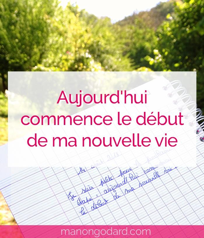 """""""Aujourd'hui commence le début de ma nouvelle vie"""" par Manon Godard"""""""