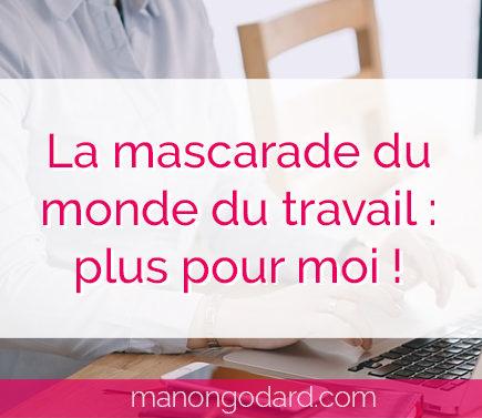 """""""La mascarade du monde du travail : plus pour moi !"""" par Manon Godard"""