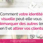 Comment votre identité visuelle peut-elle vous démarquer des autres (en bien !) et attirer vos clients ?