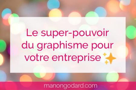 """""""Le super-pouvoir du graphisme pour votre entreprise"""" par Manon Godard"""