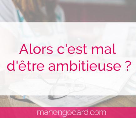 """""""Alors c'est mal d'être ambitieuse ?"""" par Manon Godard"""