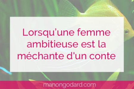 """""""Lorsqu'une femme ambitieuse est la méchante d'un conte"""" par Manon Godard"""