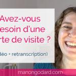 Avez-vous besoin d'une carte de visite ? (Vidéo + retranscription)