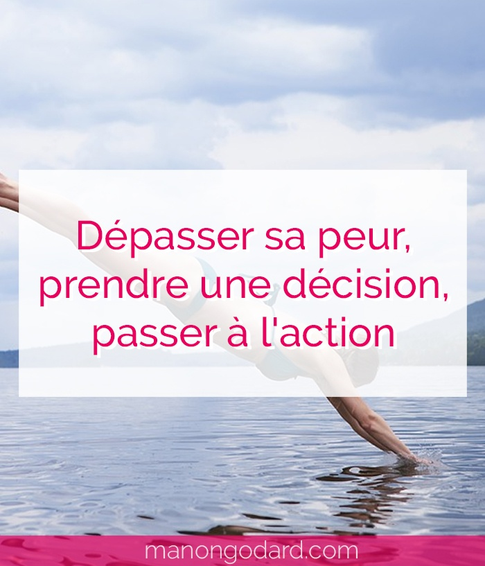 """""""Dépasser sa peur, prendre une décision, passer à l'action"""" par Manon Godard"""