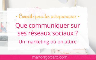 Que communiquer sur les réseaux sociaux ? Un marketing où on attire